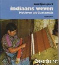 Indiaans weven - Lena Bjerregaard, Yvonne Hansson, Leon Canger, Vibeke Lind (ISBN 9789021308272)