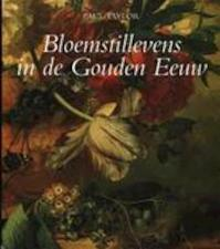 Bloemstillevens in de Gouden Eeuw - P. Taylor, H. Moerdijk (ISBN 9789040097256)