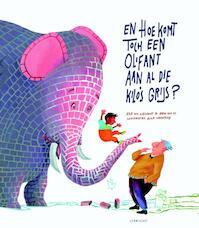 En hoe komt toch een olifant aan al die kilo's grijs? - Erik van Os, Elle van Lieshout (ISBN 9789047704713)