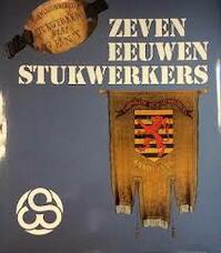 Zeven Eeuwen Stukwerkers - Maurits Broeckhove