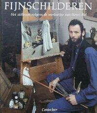 Fijnschilderen / Het stilleven volgens de werkwijze van Henri Bol - Hofmeester (ISBN 9789021302461)