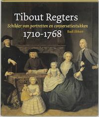 Tibout Regters (1710-1768) - R.E.O. Ekkart (ISBN 9789059970328)