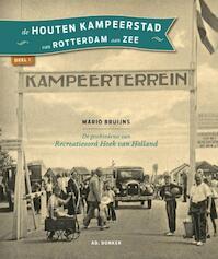 De houten kampeerstad van Rotterdam aan Zee deel 1 - Mario Bruijns (ISBN 9789061006763)