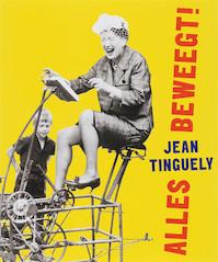 Jean Tinguely Alles beweegt ! - J. Tinguely (ISBN 9789068684551)