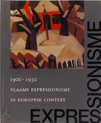 Vlaams expressionisme in Europese context 1900-1930 - Robert Hoozee