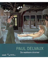 Paul Delvaux - De wakkere dromer - Musee Cantini (ISBN 9789461611642)