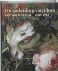 De verleiding van Flora : Jan van Huysum, 1682-1749 - Sam Segal, MariËL Amp; Ellens, Joris Amp; Dik (ISBN 9789040082603)