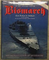 Op het spoor van de Bismarck - Robert D. Ballard, Rick Archbold, Marion van Drunen, Walter R. Wybrands (ISBN 9789067072465)