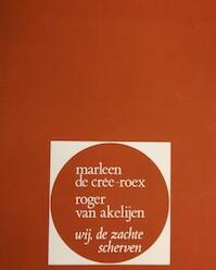 Wij, de zachte scherven - Marleen De Cree-Roux, Roger van Akelijen