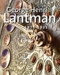 George Henri Lantman 1875-1933 - Adri Vermeer, Marina Radius, Jan Jaap Heij (ISBN 9789462580442)