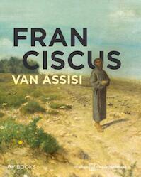 Franciscus van Asissi - Frank Bosman, Kees van Dooren, Gerard Pieter Freeman, Machtelt Brüggen Israéls, Henk van Os, Bert Roest, Evelyne Verheggen (ISBN 9789462581289)