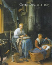 Gerrit Dou, 1613-1675 - Ronni Baer, Gerrit Dou, Arthur K. Wheelock (Jr.), Annetje Boersma, Jaap Engelsman, Epco Runia, Koninklijk Kabinet van Schilderijen