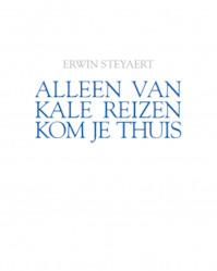 Alleen van kale reizen kom je thuis - Erwin Steyaert (ISBN 9789492339287)