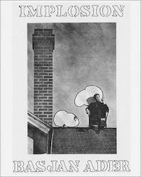 Bas Jan Ader: Implosion, Filme, Fotografien, Projectionen, Videos, und Zeichnungen aus den Jahren 1967-1975 - Bas Jan Ader