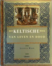 Het Keltische boek van leven en dood - Juliette Wood (ISBN 9789057642951)
