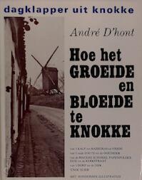 Hoe het groeide en bloeide te Knokke - André D'Hont