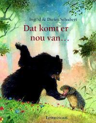 Dat komt er nou van... - Ingrid Schubert, Dieter Schubert (ISBN 9789056371944)