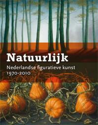 Natuurlijk. Nederlandse figuratieve kunst 1970-2010 (ISBN 9789040077456)