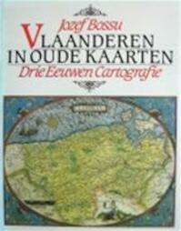 Vlaanderen in oude kaarten - Jozef Bossu (ISBN 9789020910742)