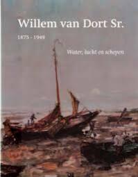 Willem van Dort Sr., 1875-1949 - Saskia Beckeringh, Willem van Dort, Markiezenhof Historisch Centrum (Bergen op Zoom Netherlands) (ISBN 9789062166138)