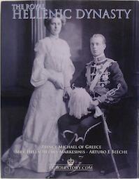 The Royal Hellenic Dynasty - Greece Prince Michael Of, Michel (Prince Of Greece), Helen Helmis-Markesinis, Arturo Beéche (E.) (ISBN 9780977196159)