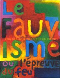 """Le fauvisme ou """"l'épreuve du feu"""" - Suzanne Pagé, Musée D'Art Moderne de La Ville de Paris (ISBN 9782879004631)"""