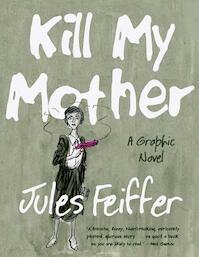 Kill My Mother - A Graphic Novel - Jules Feiffer (ISBN 9780871403148)
