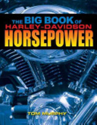 The Big Book of Harley-Davidson Horsepower - Tom Murphy (ISBN 9781884313547)