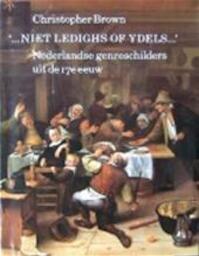 """...Niet ledighs of ydels..."" - Christopher Brown (ISBN 9789060547175)"