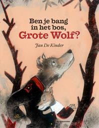 Ben je bang in het bos, Grote Wolf? - Jan De Kinder (ISBN 9789462911734)