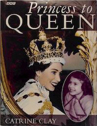 Princess to Queen - Catrine Clay (ISBN 9780563387312)
