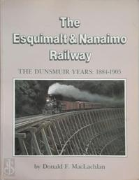 The Esquimalt & Nanaimo Railway: the Dunsmuir years, 1884 - 1905 - Donald F. Maclachlan (ISBN 0969251106)