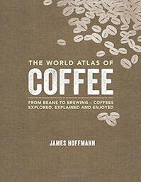 World Atlas of Coffee - James Hoffmann (ISBN 9781845337872)