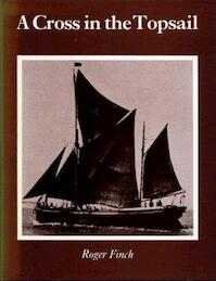 A Cross in the Topsail, An account of the shipping interests of R and W Paul Ltd., Ipswich - Roger Finch (ISBN 0851151132)