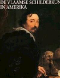 De Vlaamse schilderkunst in Noordamerikaanse musea - Guy C. Bauman, Walter A. Liedtke, Hans Vlieghe, Hans Devisscher (ISBN 9789061532293)