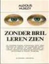 Zonder bril leren zien - Aldous Huxley (ISBN 9789060302279)