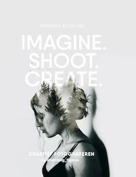 Imagine, Shoot, Create - Annegien Schilling, Eva Reinders (ISBN 9789021565675)