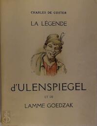 La légende et les Aventures héroïques, joyeuses et glorieuses d' Ulenspiegel et de lamme Goedzak au Pays de Flandres et ailleurs - Charles De Coster