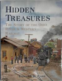 Hidden Treasures: The story of the Ohio River & Western Railway - Edward H. Cass (ISBN 9780965021333)