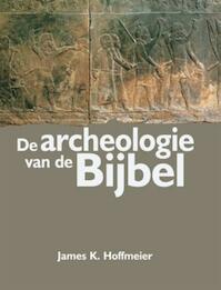 De archeologie van de bijbel - J.K. Hoffmeier (ISBN 9789033818790)