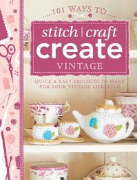 101 Ways to Stitch, Craft, Create Vintage - (ISBN 9781446303726)