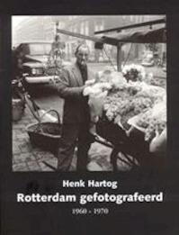 Rotterdam gefotografeerd 1960-1970 - Henk Hartog (ISBN 9789073647664)