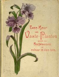 Een keur van vaste-planten geschikt voor snijbloemen en cultuur in den tuin