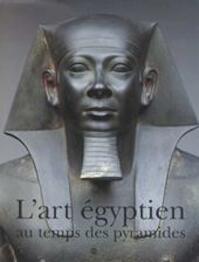 L'art égyptien au temps des pyramides - Galeries Nationales Du Grand Palais (France), Metropolitan Museum Of Art (New York, N.Y.) (ISBN 9782711838486)