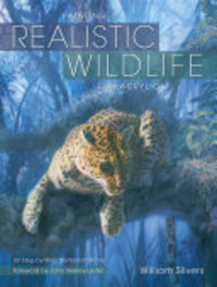 Painting Realistic Wildlife in Acrylic - William Silvers (ISBN 9781600611353)