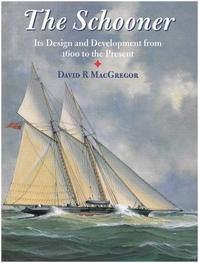 The Schooner: Its Design and Development from 1600 to the Present - David R. Macgregor (ISBN 9781840675283)