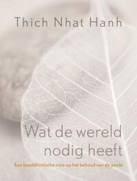 Wat de wereld nodig heeft - Thich Nhat Hanh (ISBN 9789025960018)