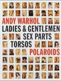 Andy Warhol - Ladies & Gentlemen - Sex Parts - Torsos - Polaroids - Andy Warhol (ISBN 9783931354282)