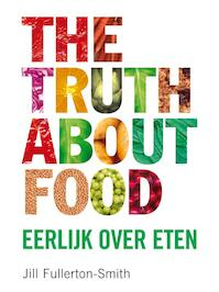The truth about food - Jill Fullerton-Smith (ISBN 9789022995716)