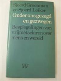 Onder ons gezegd en gezwegen - Sjoerd Groenman, Sjoerd Leiker (ISBN 9789029397599)
